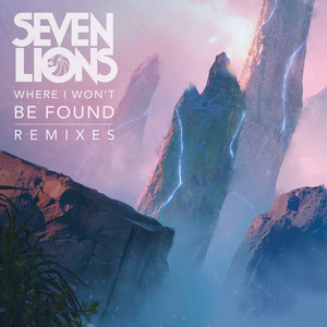 SEVEN LIONS - Where I Won't Be Found (Remixes)
