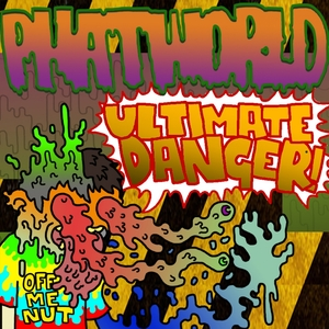 PHATWORLD - Ultimate Danger