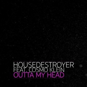 HOUSEDESTROYER feat COSMO KLEIN - Outta My Head