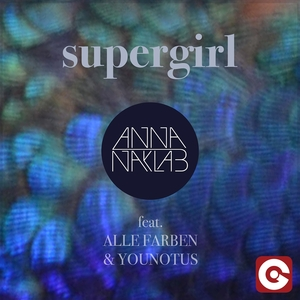 ANNA NAKLAB - Supergirl (feat Alle Farben/Younotus) (The Remixes)