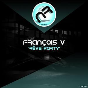 FRANCOIS V - Reve Party