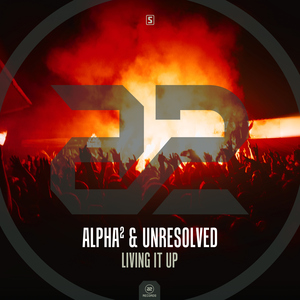 ALPHA & UNRESOLVED - Living It Up