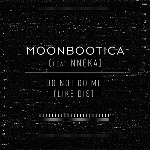 MOONBOOTICA feat NNEKA - Do Not Do Me