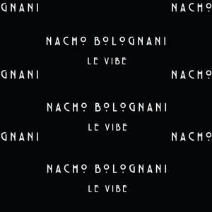 NACHO BOLOGNANI - Le Vibe