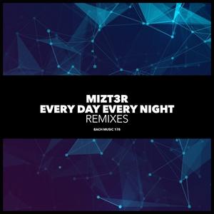 MIZT3R - Every Day Every Night Remixes