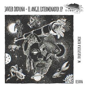 JAVIER ORDUNA - El Angel Exterminador EP