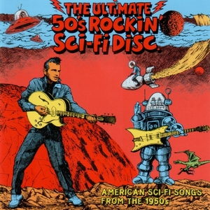 VARIOUS - The Ultimate 50's Rockin' Sci-fi Disc (American Sci-Fi Songs From The 1950's)