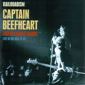 CAPTAIN BEEFHEART & HIS MAGIC BANDS - Railroadism: Live In The USA 72-81