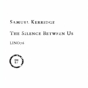 SAMUEL KERRIDGE - The Silence Between Us