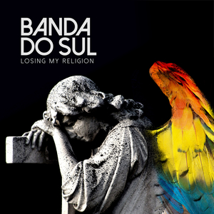 BANDA DO SUL - Losing My Religion