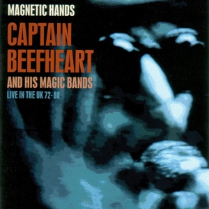 CAPTAIN BEEFHEART & HIS MAGIC BANDS - Magnetic Hands: Live In The UK 72-80