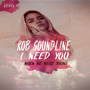 ROB SOUNDLINE - When We Were Young/I Need You