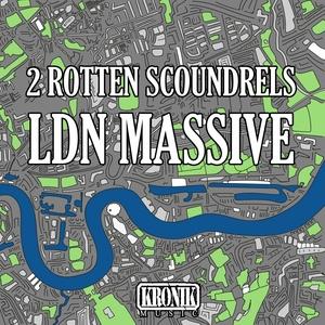 2 ROTTEN SCOUNDRELS - LDN Massive