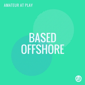 AMATEUR AT PLAY - Based Offshore
