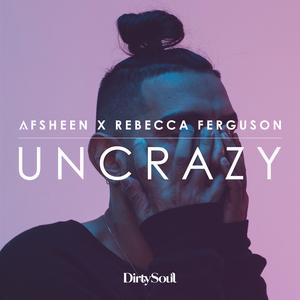AFSHEEN/REBECCA FERGUSON - Uncrazy