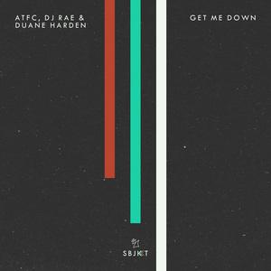 ATFC/DJ RAE & DUANE HARDEN - Get Me Down