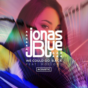JONAS BLUE feat MOELOGO - We Could Go Back (Acoustic)