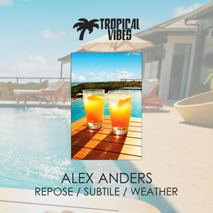 ALEX ANDERS - Repose/Subtile/Weather