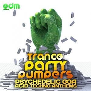 VARIOUS - Trance Party Pumpers - Psychedelic Goa Acid Techno Anthems (Explicit)