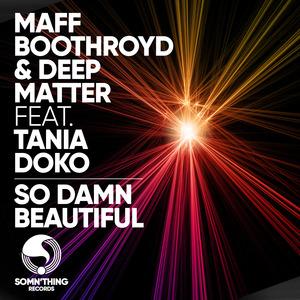 MAFF BOOTHROYD/DEEP MATTER/TANIA DOKO - So Damn Beautiful