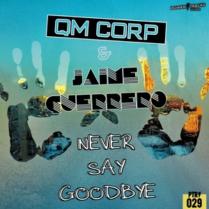 QM CORP & JAIME GUERRERO - Never Say Goodbye