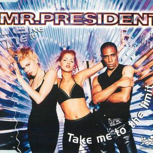MR PRESIDENT - Take Me To The Limit