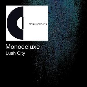 MONODELUXE - Lush City
