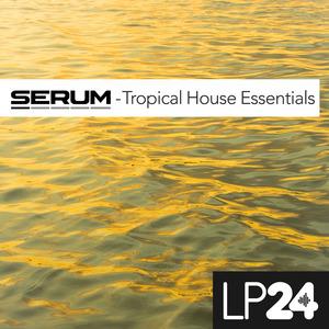 LP24 AUDIO - Serum: Tropical House Essentials (Sample Pack Serum Presets)