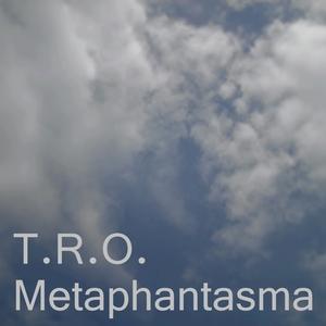 T.R.O. - Metaphantasma