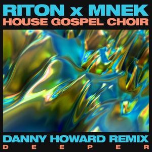 RITON x MNEK feat THE HOUSE GOSPEL CHOIR - Deeper (Danny Howard Remix)