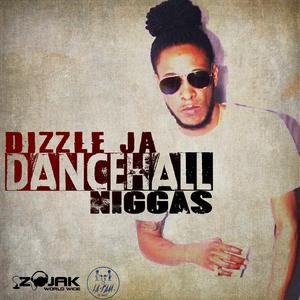 DIZZLE JA - Dancehall Niggas - Single