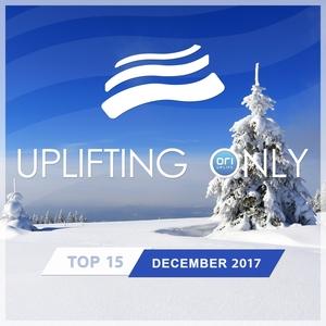 VARIOUS - Uplifting Only Top 15: December 2017