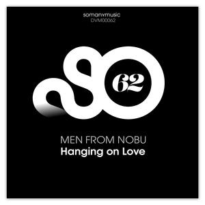 MEN FROM NOBU - Hanging On Love