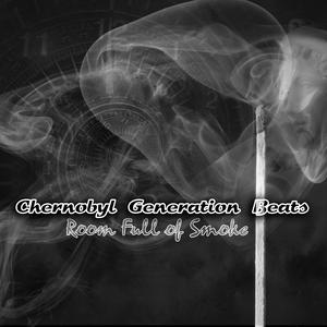 CHERNOBYL GENERATION BEATS - Room Full Of Smoke