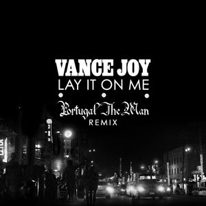 VANCE JOY - Lay It On Me (Portugal. The Man Remix)