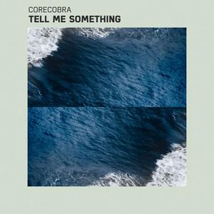 CORECOBRA - Tell Me Something