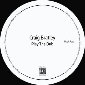 CRAIG BRATLEY - Play The Dub