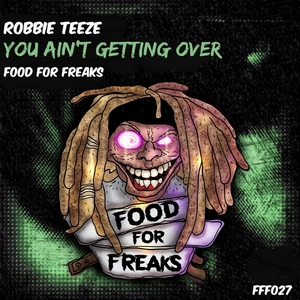ROBBIE TEEZE - You Ain't Getting Over