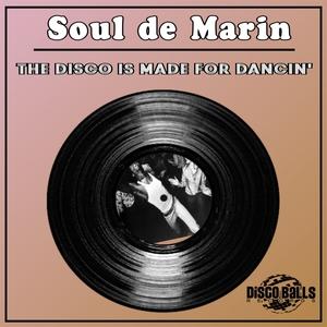 SOUL DE MARIN - The Disco Is Made For Dancin'