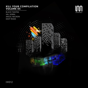 BLACK TANTRA/VAL VERRA/ANGEL NEGRON/DEEP MODE - Kill Your Compilation Vol 5