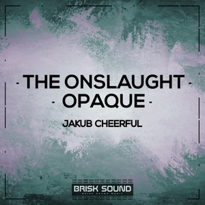 JAKUB CHEERFUL - The Onslaught/Opaque