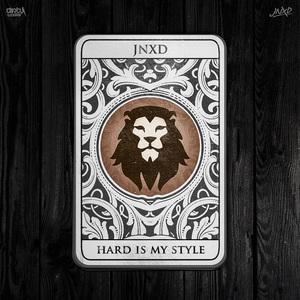 JNXD - Hard Is My Style