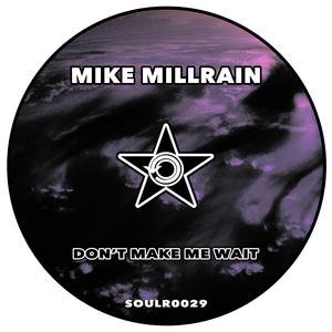 MIKE MILLRAIN - Don't Make Me Wait