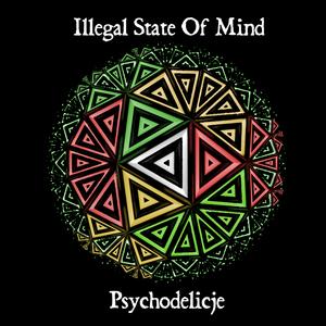 ILLEGAL STATE OF MIND - Psychodelicje