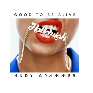 ANDY GRAMMER - Good To Be Alive (Hallelujah)
