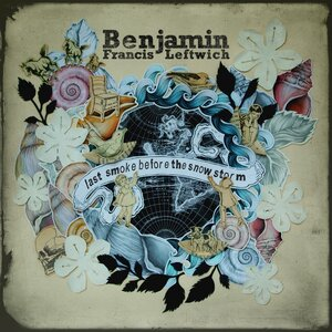 BENJAMIN FRANCIS LEFTWICH - Last Smoke Before The Snowstorm