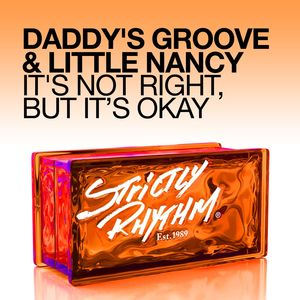 DADDY'S GROOVE/LITTLE NANCY - It's Not Right, But It's Okay (Remixes)