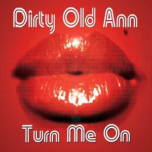 DIRTY OLD ANN - Turn Me On