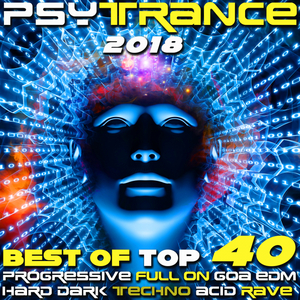 VARIOUS - Psy Trance 2018 - Best Of Top 40 Progressive, Full On, Goa EDM, Hard Dark, Techno, Acid, Rave