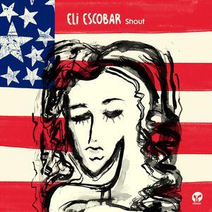 ELI ESCOBAR - Shout
